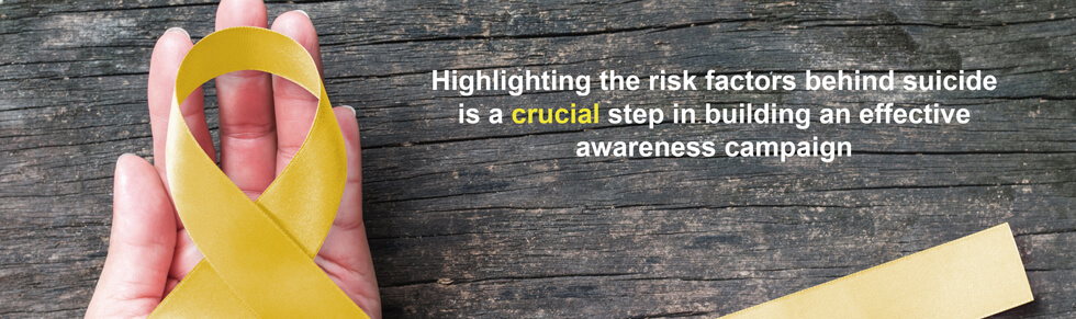 Highlighting the risk factors behind suicide is a crucial step in building an effective awareness campaign.